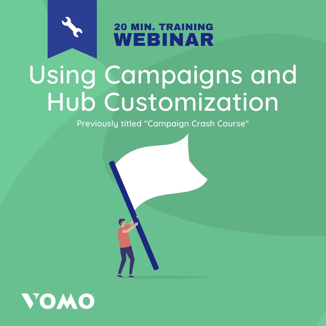 VOMO Webinar - Using Campaigns and Hub Customization