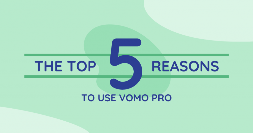 The Top 5 Reasons to use VOMO Pro